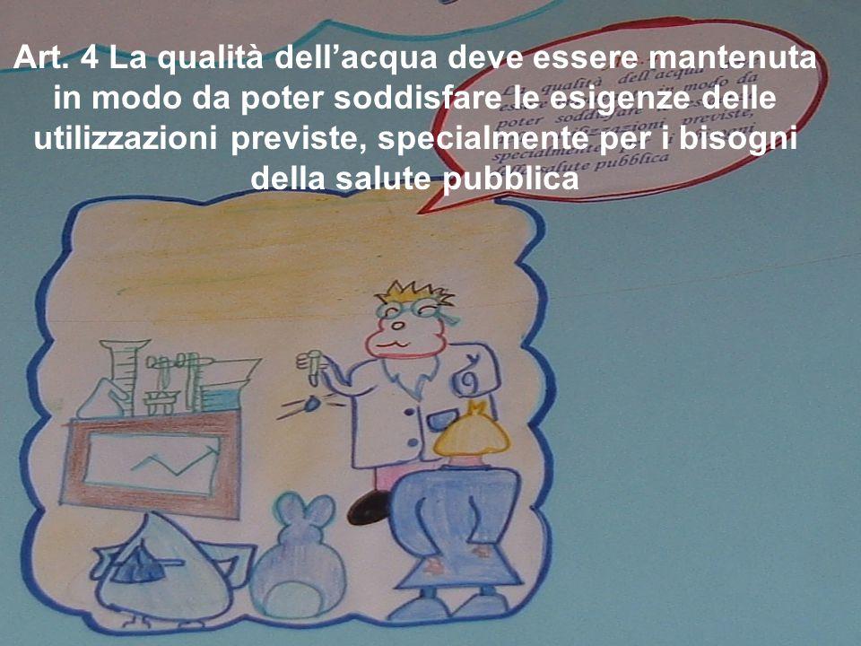 Art. 4 La qualità dell'acqua deve essere mantenuta in modo da poter soddisfare le esigenze delle utilizzazioni previste, specialmente per i bisogni de