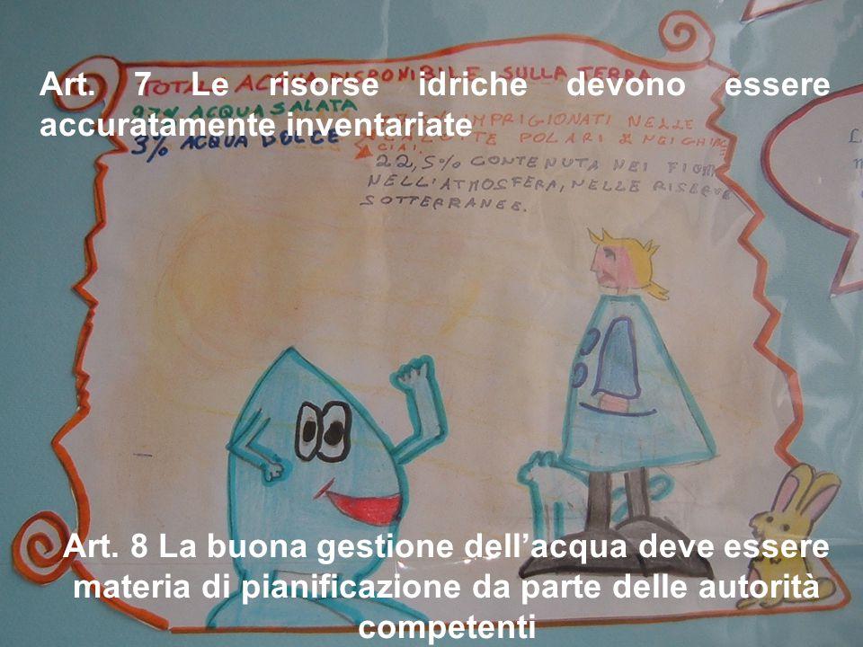 Art. 7 Le risorse idriche devono essere accuratamente inventariate Art. 8 La buona gestione dell'acqua deve essere materia di pianificazione da parte