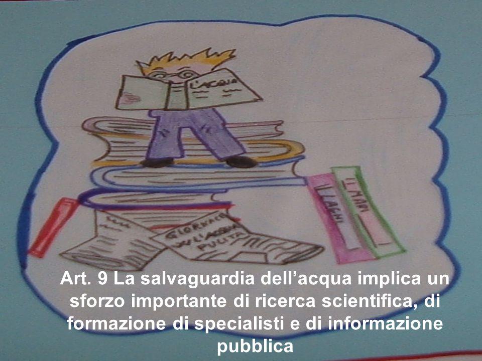 Art. 9 La salvaguardia dell'acqua implica un sforzo importante di ricerca scientifica, di formazione di specialisti e di informazione pubblica