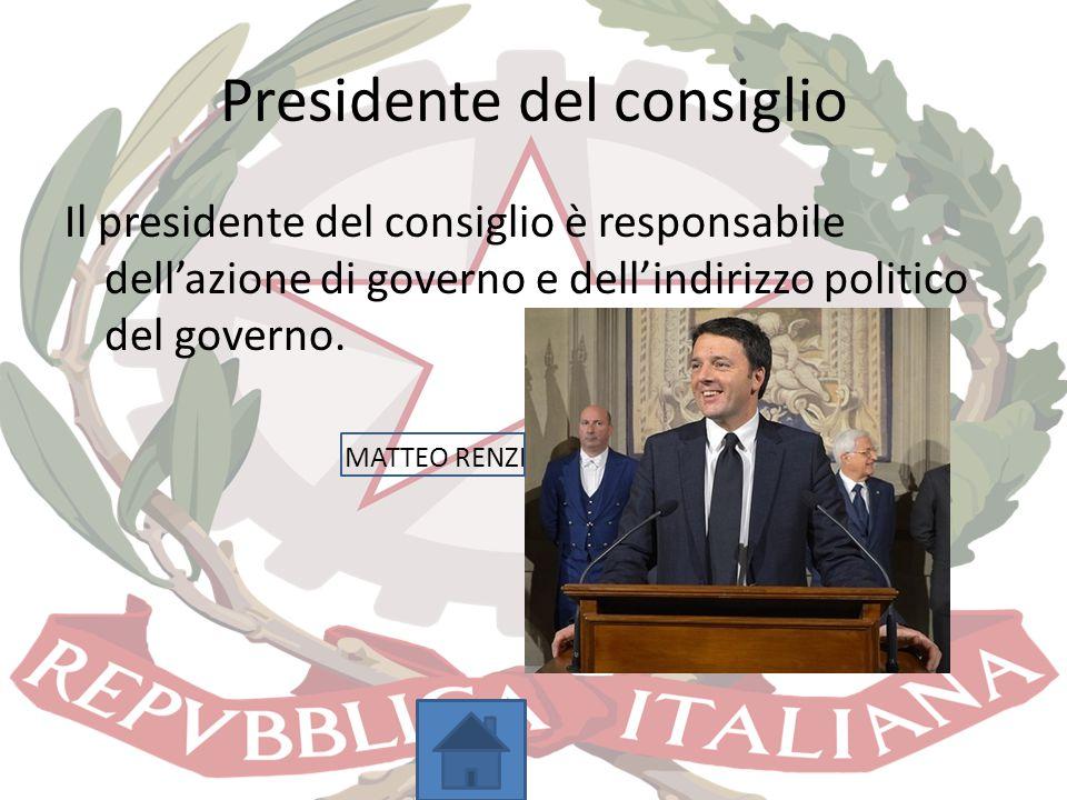 Presidente del consiglio Il presidente del consiglio è responsabile dell'azione di governo e dell'indirizzo politico del governo. MATTEO RENZI