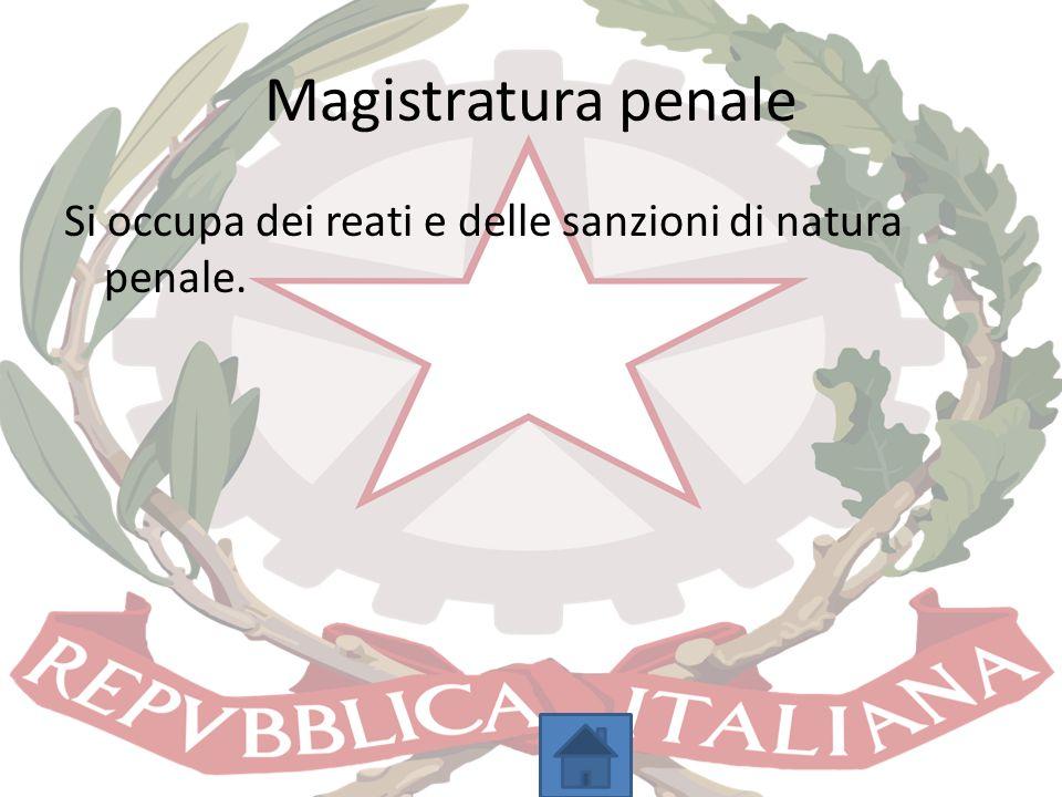 Magistratura penale Si occupa dei reati e delle sanzioni di natura penale.