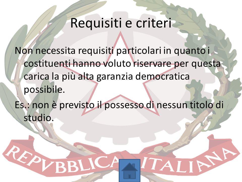 Requisiti e criteri Non necessita requisiti particolari in quanto i costituenti hanno voluto riservare per questa carica la più alta garanzia democrat