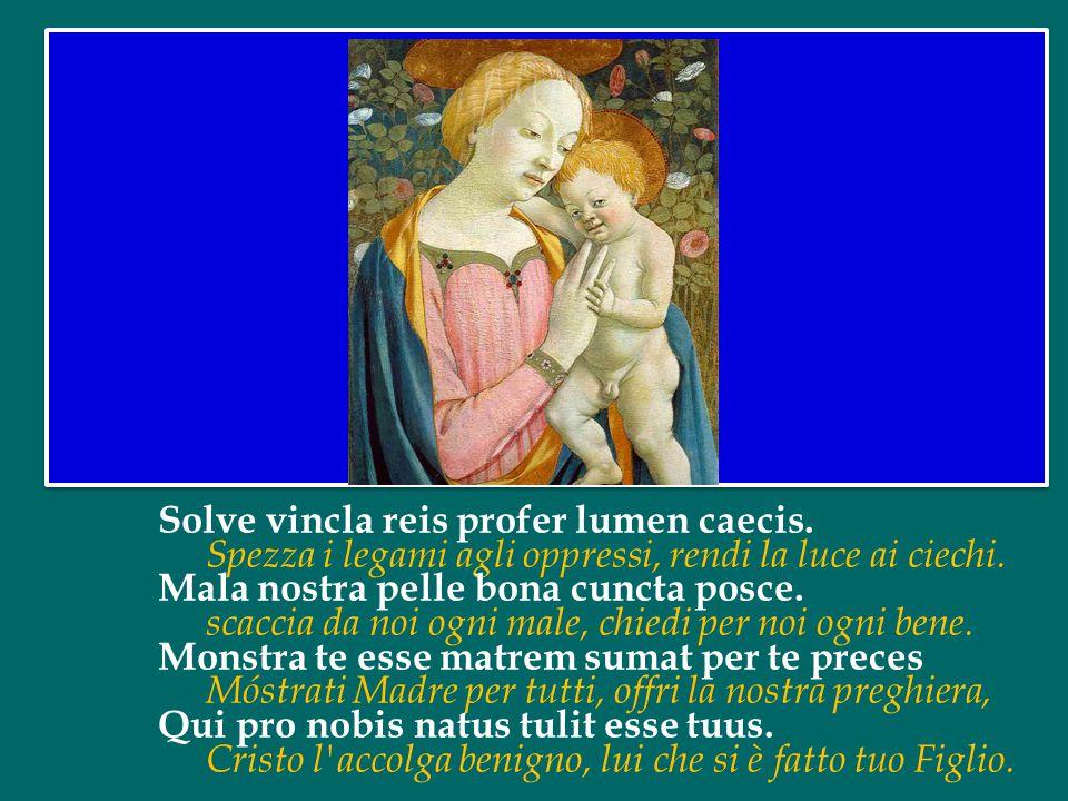 Ave maris stella, Dei Mater alma Ave, stella del mare, madre gloriosa di Dio, Atque semper virgo felix caeli porta vergine sempre, Maria, porta felice
