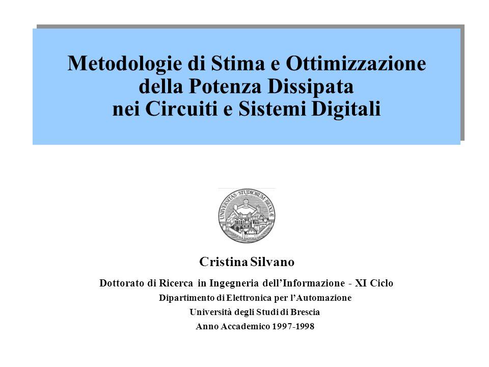 Metodologie di Stima e Ottimizzazione della Potenza Dissipata nei Circuiti e Sistemi Digitali Cristina Silvano Dottorato di Ricerca in Ingegneria dell