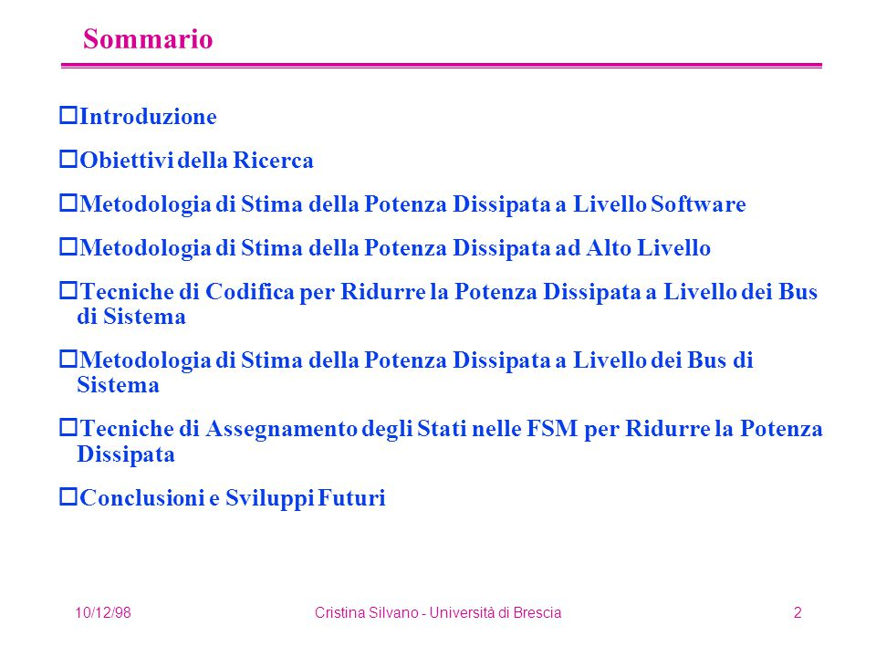 10/12/98Cristina Silvano - Università di Brescia23 Sistema Embedded - CASO C oEffetto combinato di codificatore di bus on-processor e cache L1 off- processor Potenza bus indirizzi vs dim.