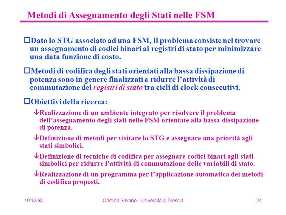 10/12/98Cristina Silvano - Università di Brescia24 Metodi di Assegnamento degli Stati nelle FSM oDato lo STG associato ad una FSM, il problema consist