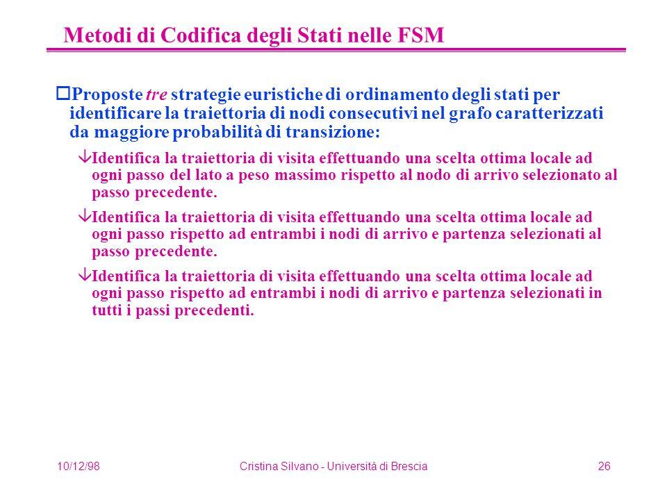 10/12/98Cristina Silvano - Università di Brescia26 Metodi di Codifica degli Stati nelle FSM oProposte tre strategie euristiche di ordinamento degli st