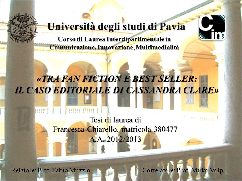Università degli studi di Pavia Corso di Laurea Interdipartimentale in Comunicazione, Innovazione, Multimedialità «TRA FAN FICTION E BEST SELLER: IL C
