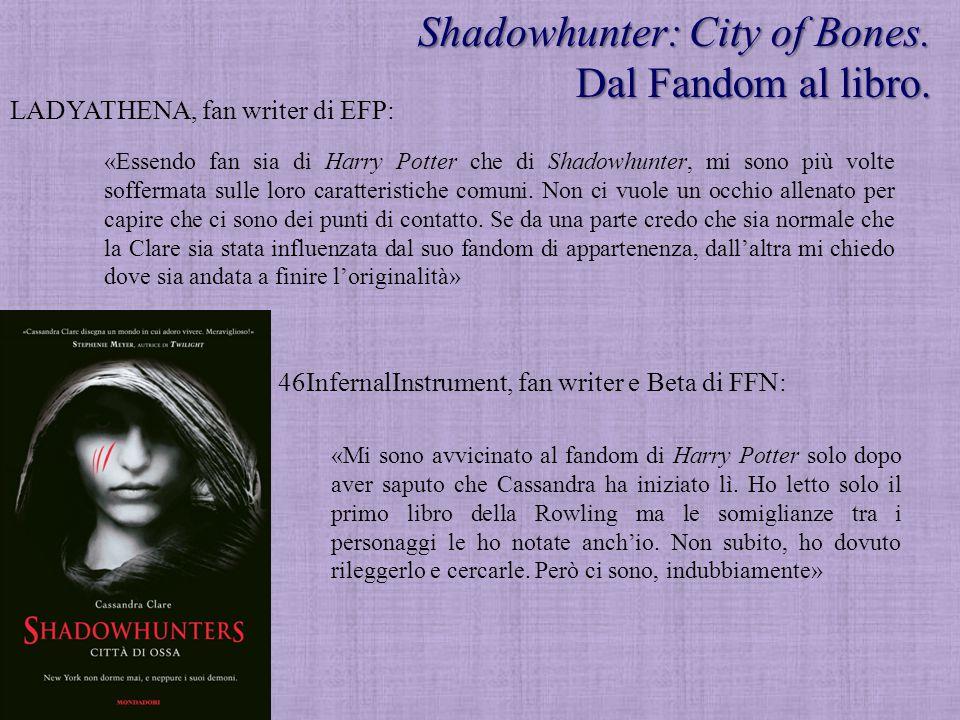 Shadowhunter: City of Bones. Dal Fandom al libro. LADYATHENA, fan writer di EFP: «Essendo fan sia di Harry Potter che di Shadowhunter, mi sono più vol
