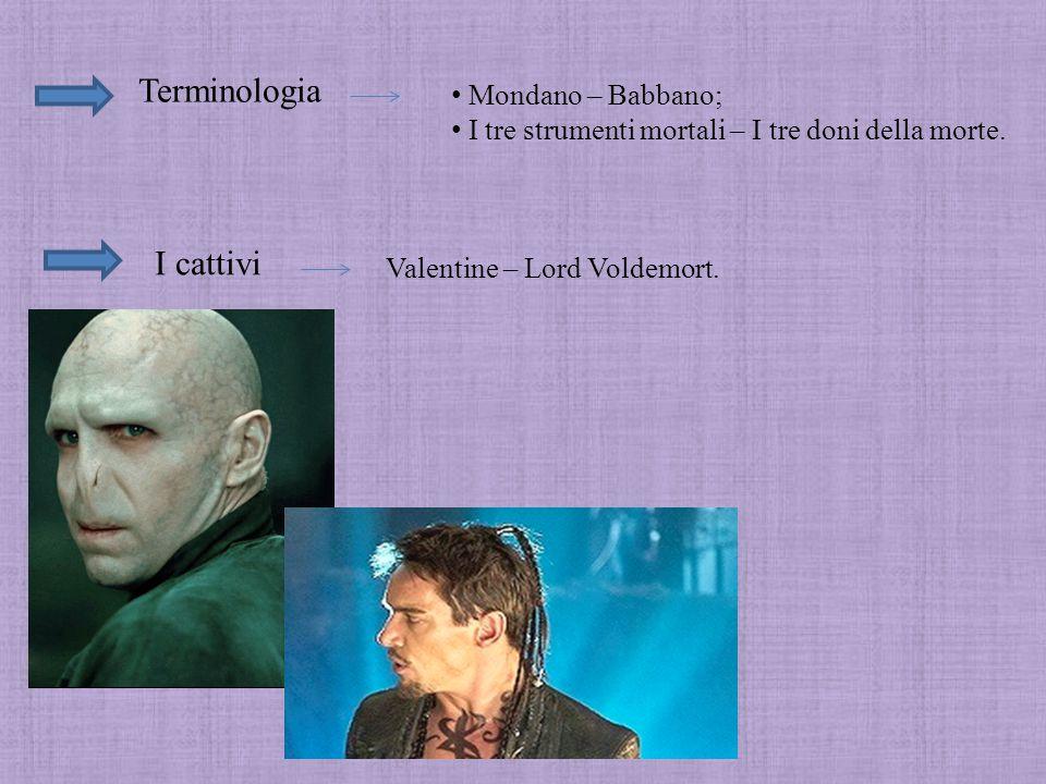 Terminologia Mondano – Babbano; I tre strumenti mortali – I tre doni della morte. I cattivi Valentine – Lord Voldemort.