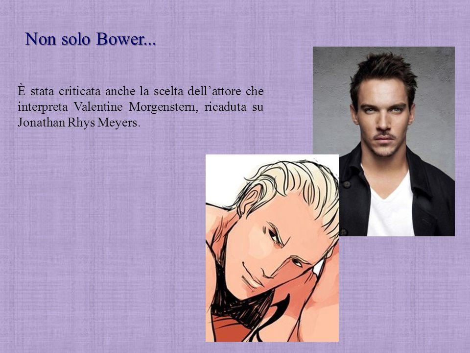 Non solo Bower... È stata criticata anche la scelta dell'attore che interpreta Valentine Morgenstern, ricaduta su Jonathan Rhys Meyers.