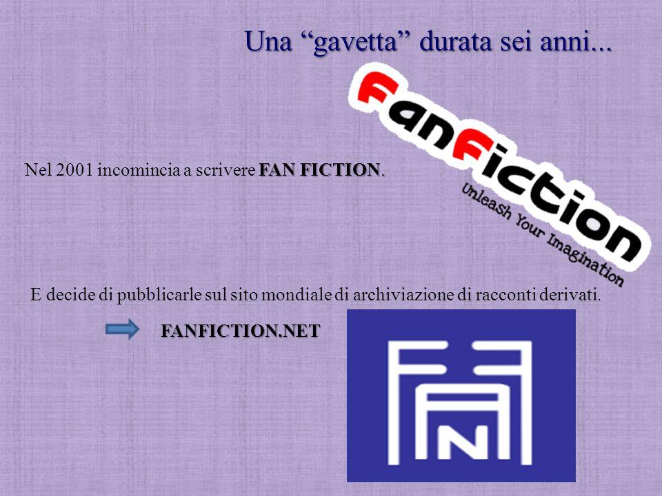 """Una """"gavetta"""" durata sei anni... FAN FICTION. Nel 2001 incomincia a scrivere FAN FICTION. E decide di pubblicarle sul sito mondiale di archiviazione d"""