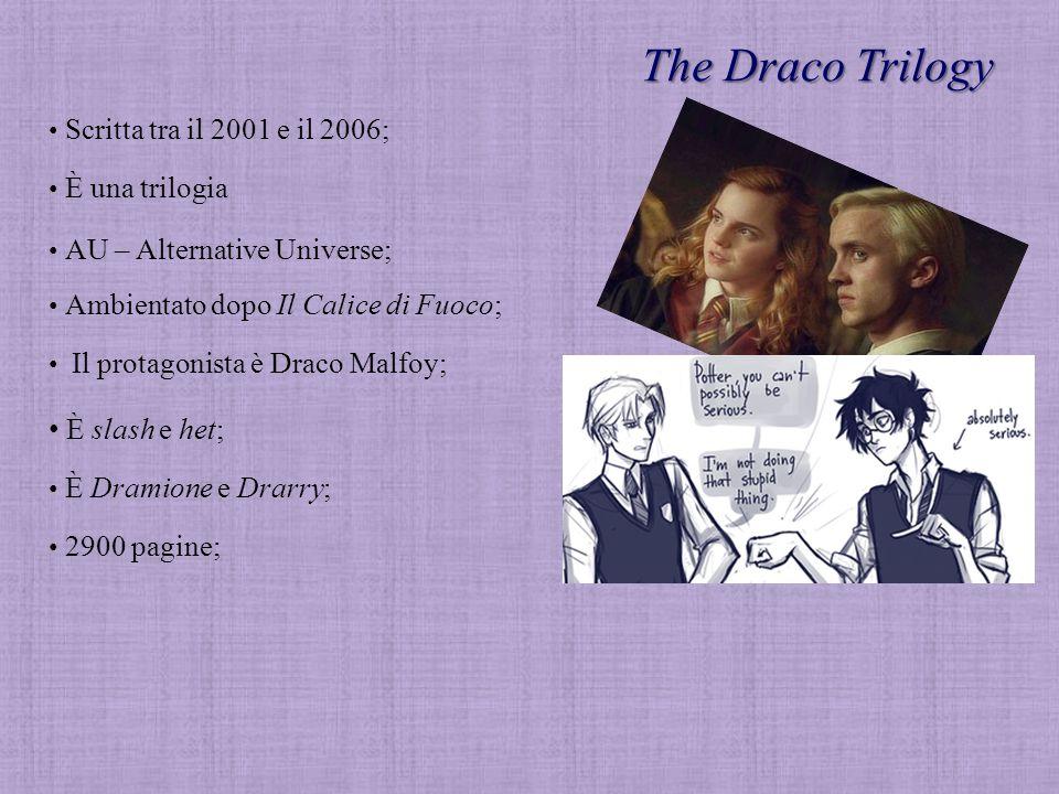 The Draco Trilogy Scritta tra il 2001 e il 2006; È una trilogia È slash e het; È Dramione e Drarry; 2900 pagine; AU – Alternative Universe; Ambientato