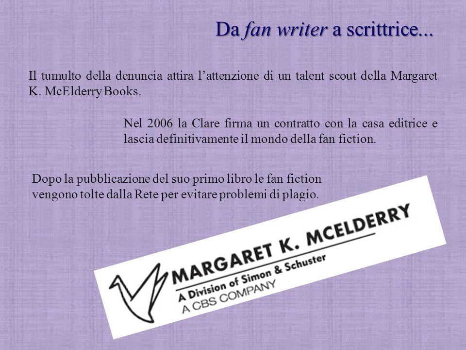 Da fan writer a scrittrice... Il tumulto della denuncia attira l'attenzione di un talent scout della Margaret K. McElderry Books. Nel 2006 la Clare fi