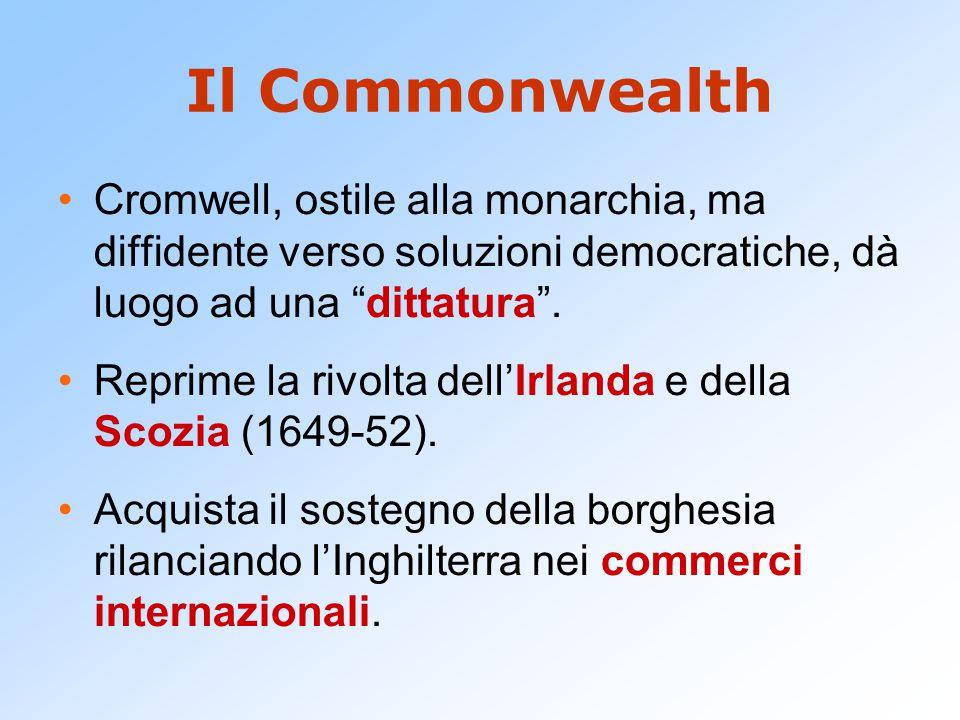 """Il Commonwealth Cromwell, ostile alla monarchia, ma diffidente verso soluzioni democratiche, dà luogo ad una """"dittatura"""". Reprime la rivolta dell'Irla"""