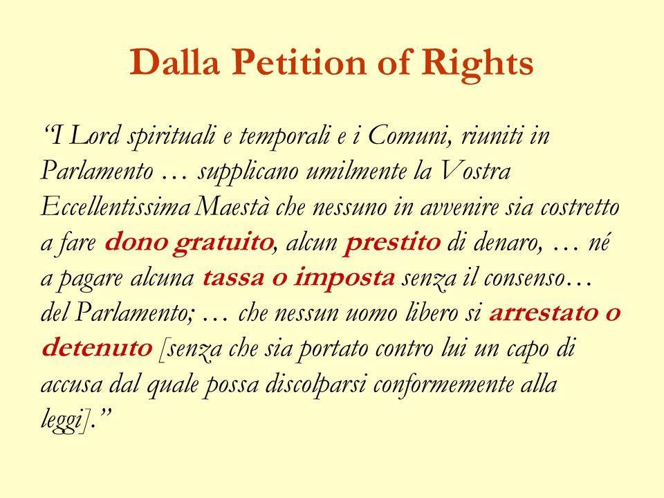 """Dalla Petition of Rights """"I Lord spirituali e temporali e i Comuni, riuniti in Parlamento … supplicano umilmente la Vostra Eccellentissima Maestà che"""