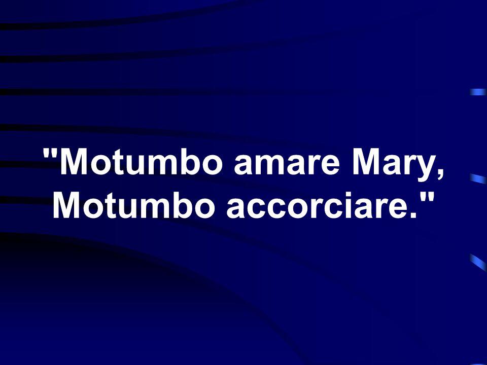 Motumbo amare Mary, Motumbo accorciare.