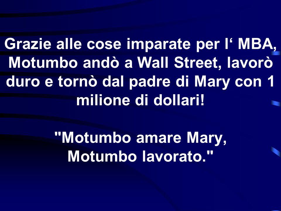 Grazie alle cose imparate per l' MBA, Motumbo andò a Wall Street, lavorò duro e tornò dal padre di Mary con 1 milione di dollari!