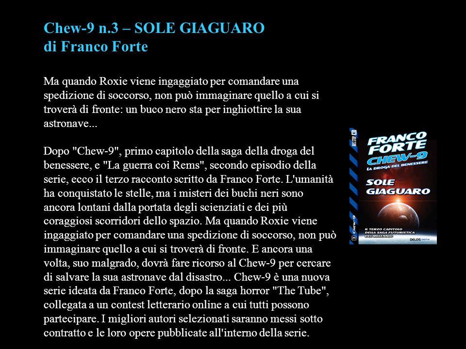 Chew-9 n.3 – SOLE GIAGUARO di Franco Forte Ma quando Roxie viene ingaggiato per comandare una spedizione di soccorso, non può immaginare quello a cui