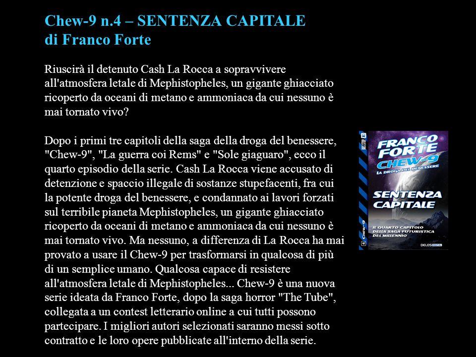 Chew-9 n.4 – SENTENZA CAPITALE di Franco Forte Riuscirà il detenuto Cash La Rocca a sopravvivere all'atmosfera letale di Mephistopheles, un gigante gh