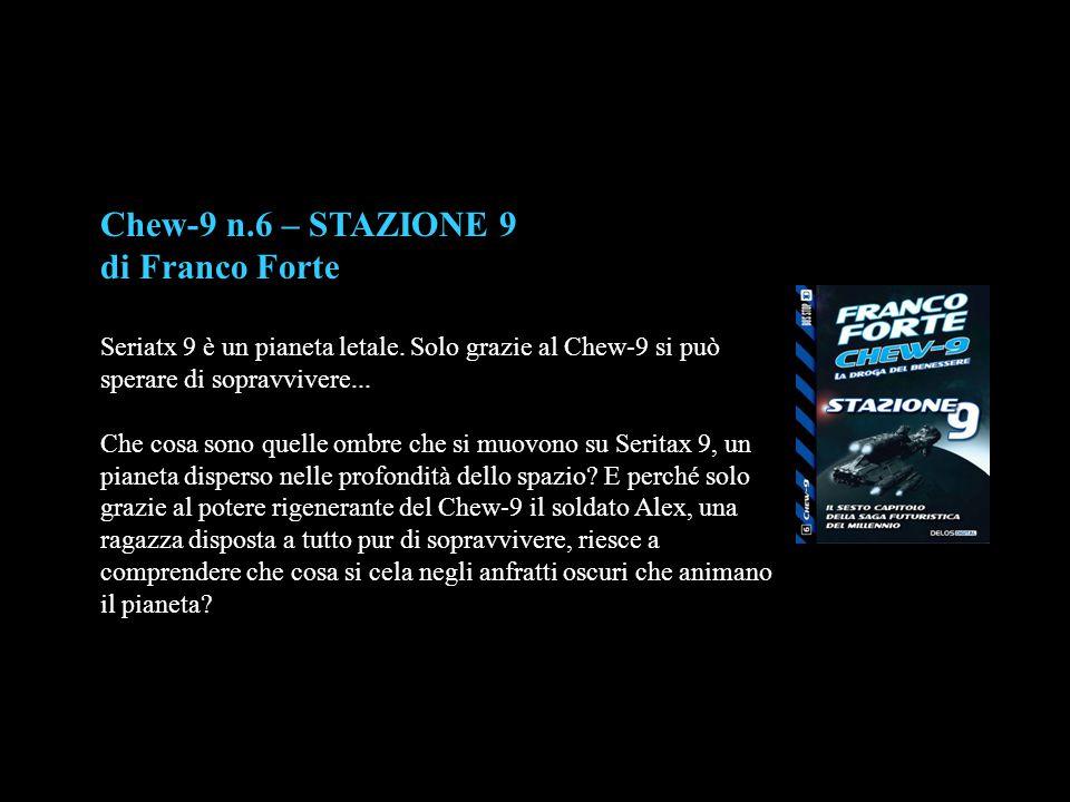 Chew-9 n.6 – STAZIONE 9 di Franco Forte Seriatx 9 è un pianeta letale. Solo grazie al Chew-9 si può sperare di sopravvivere... Che cosa sono quelle om