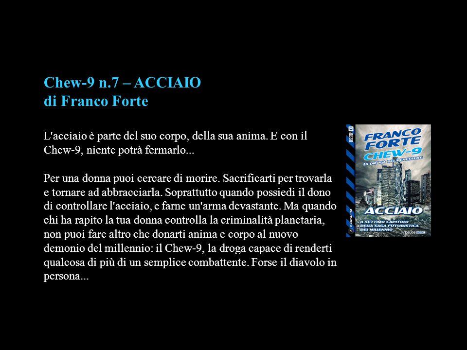 Chew-9 n.7 – ACCIAIO di Franco Forte L'acciaio è parte del suo corpo, della sua anima. E con il Chew-9, niente potrà fermarlo... Per una donna puoi ce