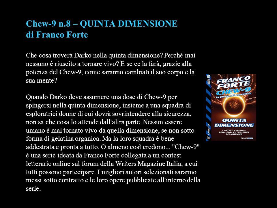 Chew-9 n.8 – QUINTA DIMENSIONE di Franco Forte Che cosa troverà Darko nella quinta dimensione? Perché mai nessuno è riuscito a tornare vivo? E se ce l