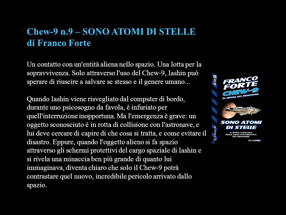 Chew-9 n.9 – SONO ATOMI DI STELLE di Franco Forte Un contatto con un'entità aliena nello spazio. Una lotta per la sopravvivenza. Solo attraverso l'uso