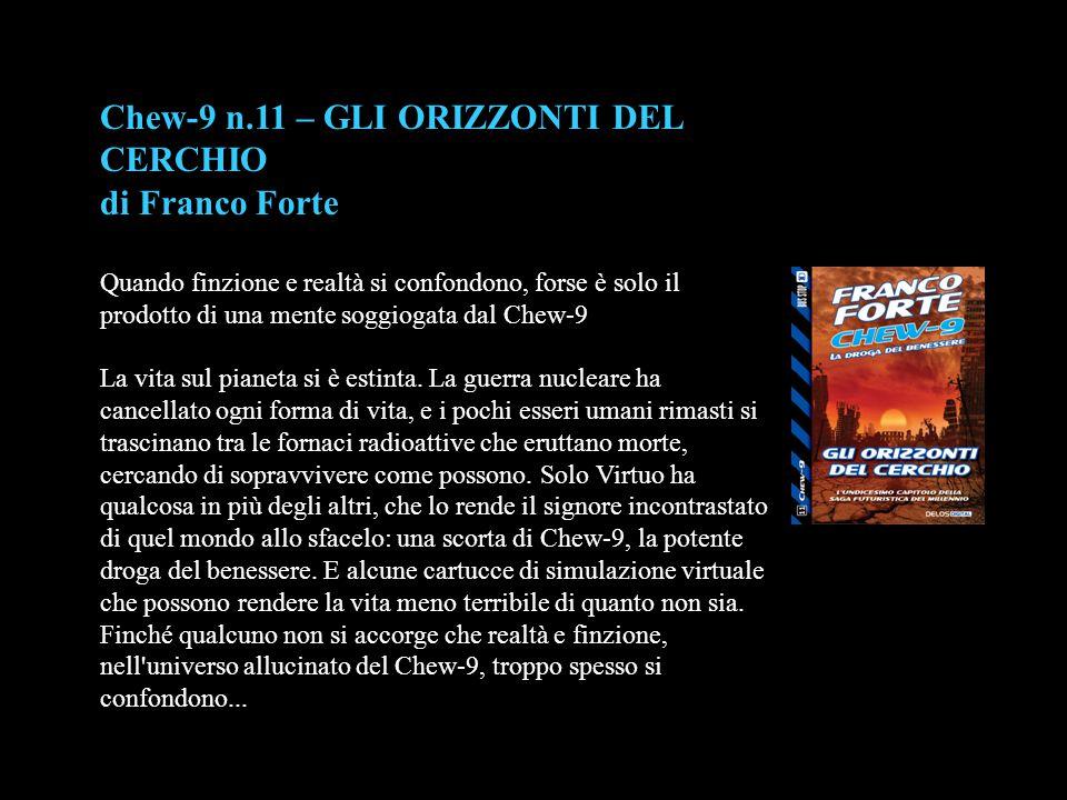 Chew-9 n.11 – GLI ORIZZONTI DEL CERCHIO di Franco Forte Quando finzione e realtà si confondono, forse è solo il prodotto di una mente soggiogata dal C