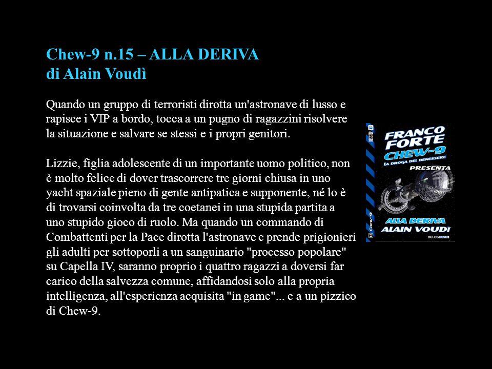 Chew-9 n.15 – ALLA DERIVA di Alain Voudì Quando un gruppo di terroristi dirotta un'astronave di lusso e rapisce i VIP a bordo, tocca a un pugno di rag