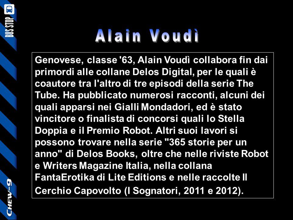 Genovese, classe '63, Alain Voudì collabora fin dai primordi alle collane Delos Digital, per le quali è coautore tra l'altro di tre episodi della seri