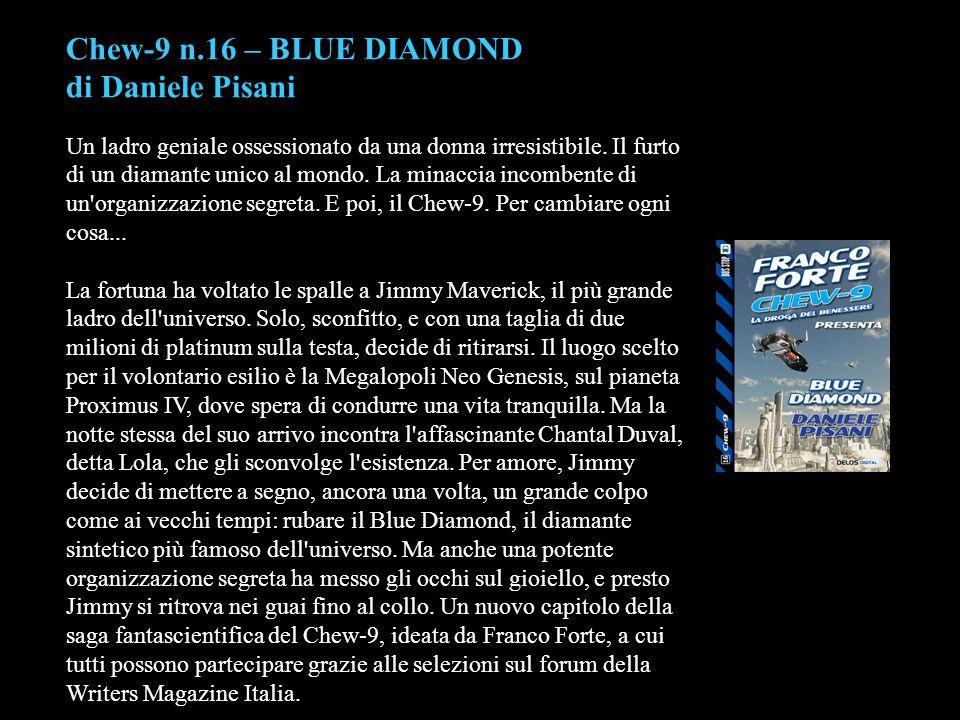 Chew-9 n.16 – BLUE DIAMOND di Daniele Pisani Un ladro geniale ossessionato da una donna irresistibile. Il furto di un diamante unico al mondo. La mina