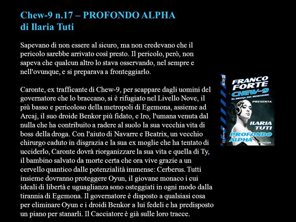 Chew-9 n.17 – PROFONDO ALPHA di Ilaria Tuti Sapevano di non essere al sicuro, ma non credevano che il pericolo sarebbe arrivato così presto. Il perico