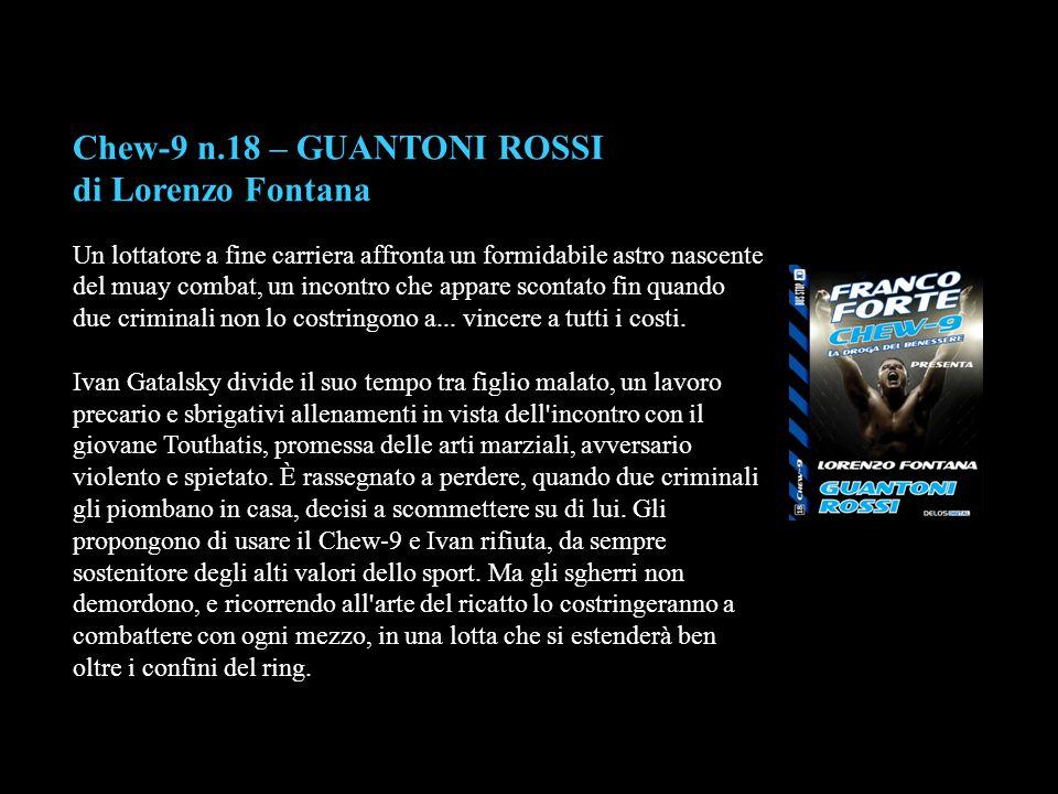 Chew-9 n.18 – GUANTONI ROSSI di Lorenzo Fontana Un lottatore a fine carriera affronta un formidabile astro nascente del muay combat, un incontro che a