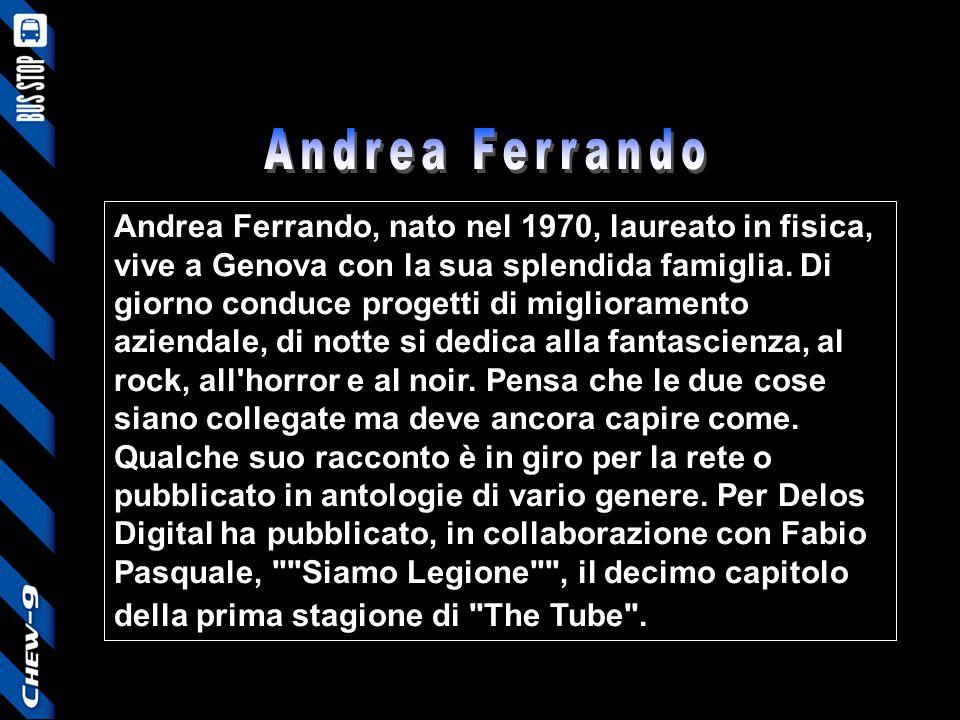 Andrea Ferrando, nato nel 1970, laureato in fisica, vive a Genova con la sua splendida famiglia. Di giorno conduce progetti di miglioramento aziendale