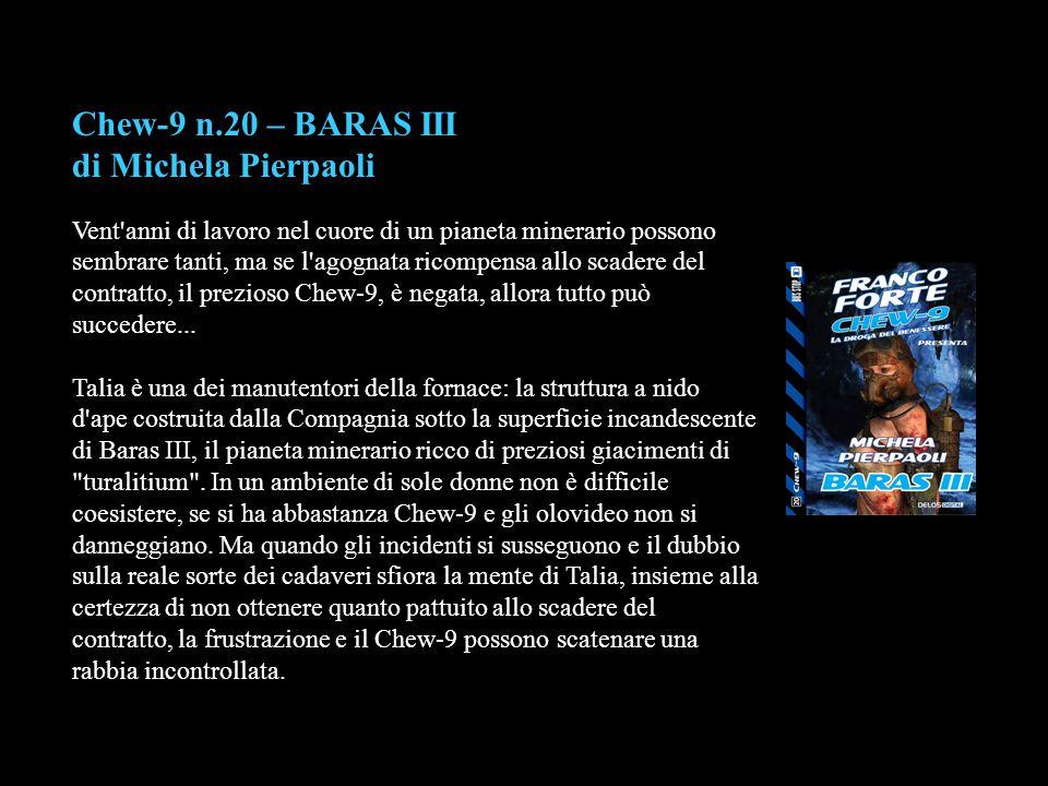 Chew-9 n.20 – BARAS III di Michela Pierpaoli Vent'anni di lavoro nel cuore di un pianeta minerario possono sembrare tanti, ma se l'agognata ricompensa