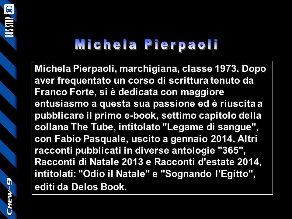 Michela Pierpaoli, marchigiana, classe 1973. Dopo aver frequentato un corso di scrittura tenuto da Franco Forte, si è dedicata con maggiore entusiasmo