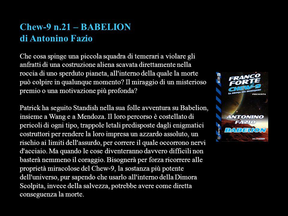 Chew-9 n.21 – BABELION di Antonino Fazio Che cosa spinge una piccola squadra di temerari a violare gli anfratti di una costruzione aliena scavata dire