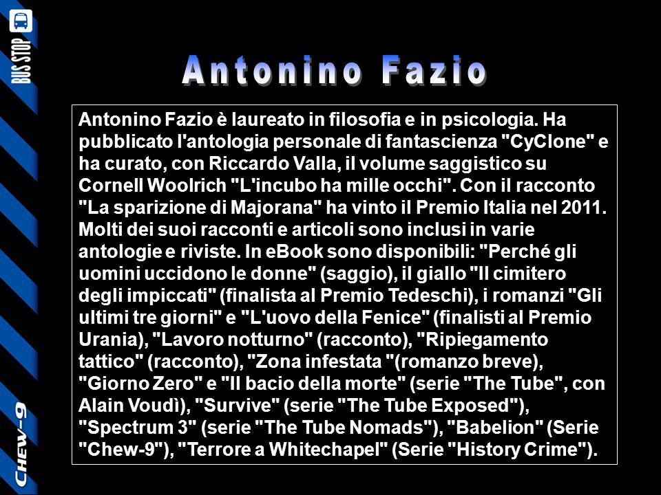 Antonino Fazio è laureato in filosofia e in psicologia. Ha pubblicato l'antologia personale di fantascienza