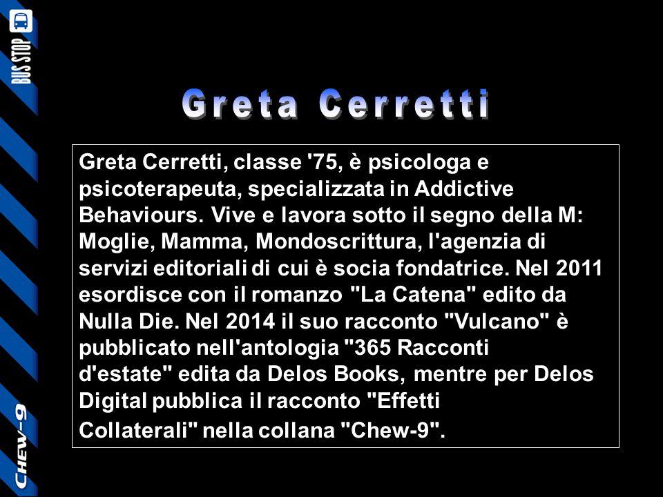 Greta Cerretti, classe '75, è psicologa e psicoterapeuta, specializzata in Addictive Behaviours. Vive e lavora sotto il segno della M: Moglie, Mamma,