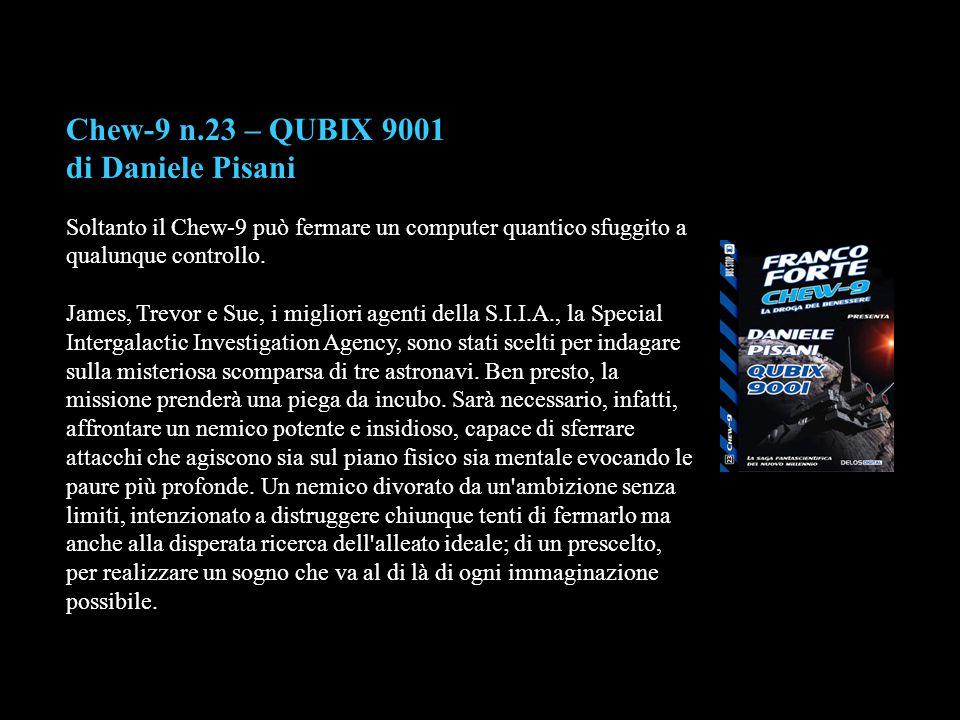 Chew-9 n.23 – QUBIX 9001 di Daniele Pisani Soltanto il Chew-9 può fermare un computer quantico sfuggito a qualunque controllo. James, Trevor e Sue, i