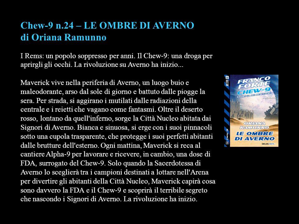 Chew-9 n.24 – LE OMBRE DI AVERNO di Oriana Ramunno I Rems: un popolo soppresso per anni. Il Chew-9: una droga per aprirgli gli occhi. La rivoluzione s