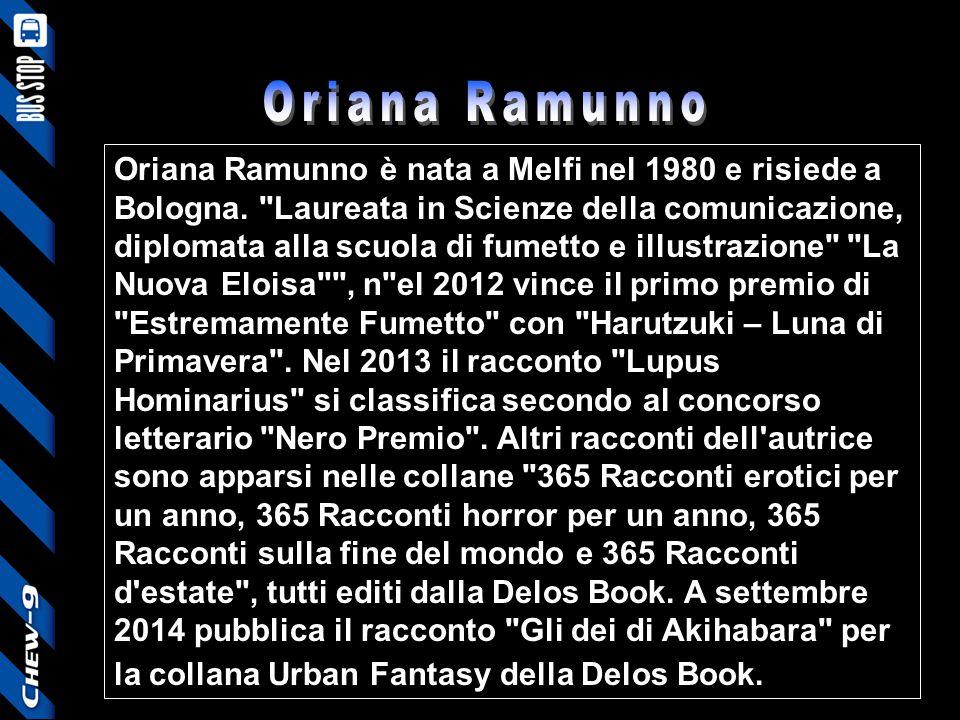 Oriana Ramunno è nata a Melfi nel 1980 e risiede a Bologna.