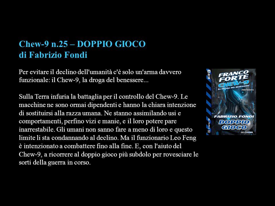 Chew-9 n.25 – DOPPIO GIOCO di Fabrizio Fondi Per evitare il declino dell'umanità c'è solo un'arma davvero funzionale: il Chew-9, la droga del benesser