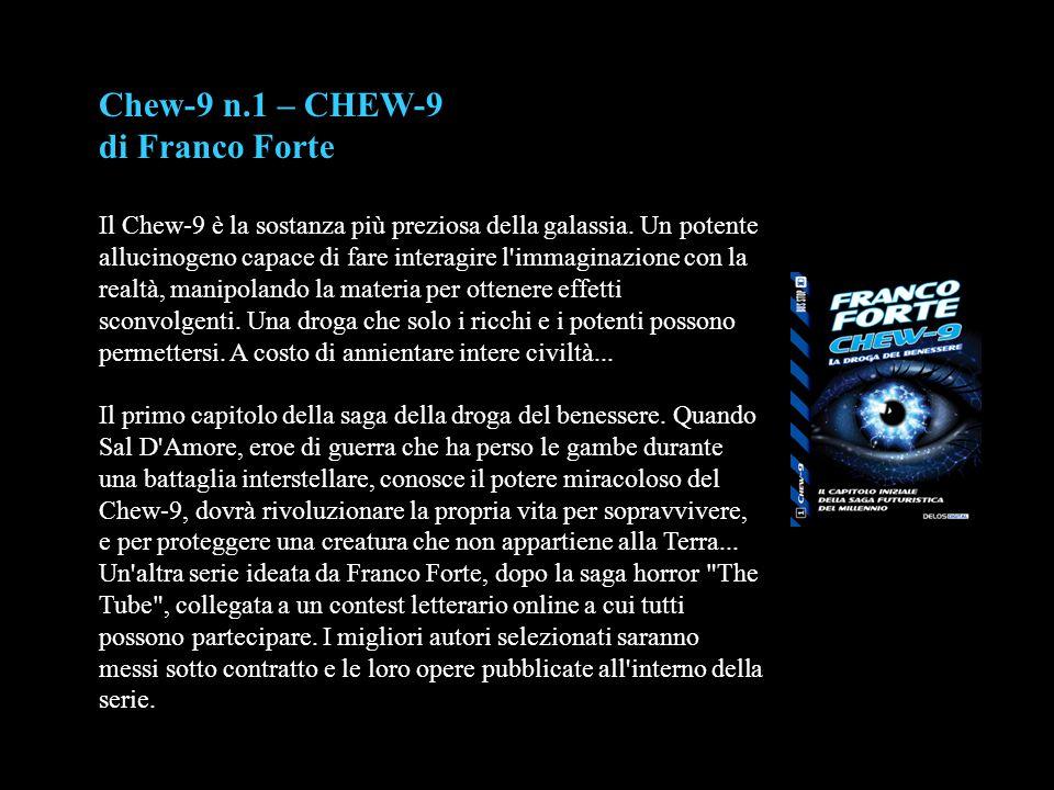 Chew-9 n.1 – CHEW-9 di Franco Forte Il Chew-9 è la sostanza più preziosa della galassia. Un potente allucinogeno capace di fare interagire l'immaginaz