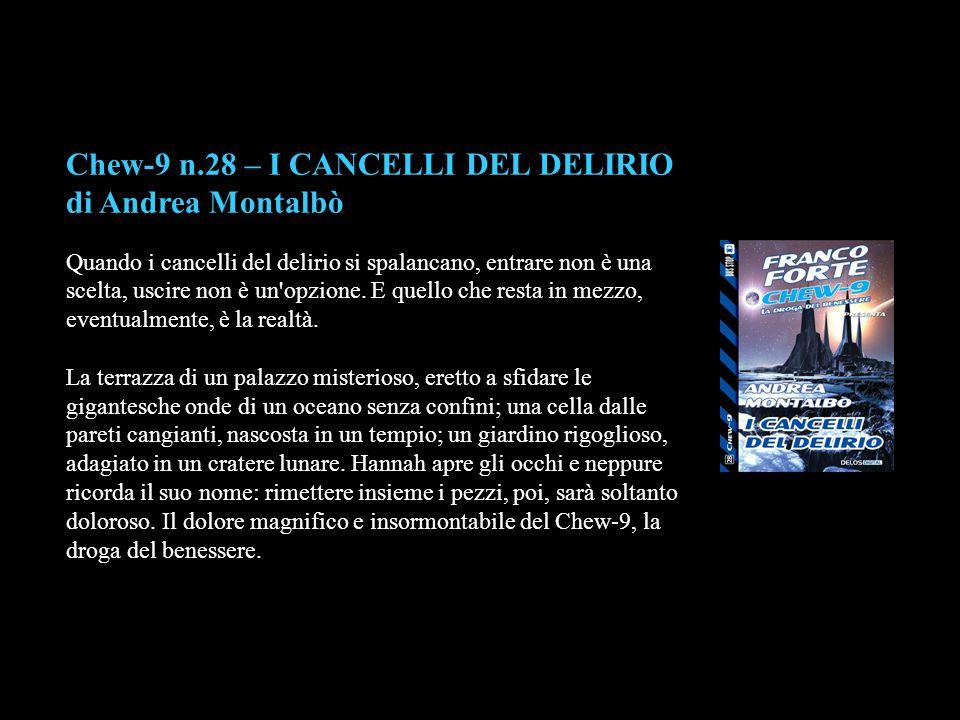 Chew-9 n.28 – I CANCELLI DEL DELIRIO di Andrea Montalbò Quando i cancelli del delirio si spalancano, entrare non è una scelta, uscire non è un'opzione