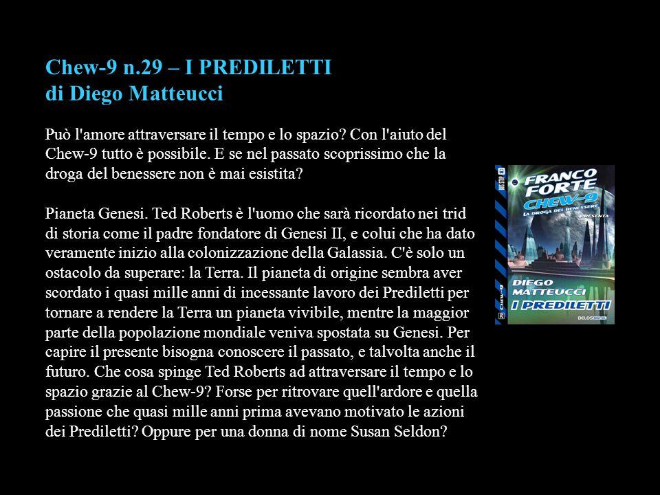 Chew-9 n.29 – I PREDILETTI di Diego Matteucci Può l'amore attraversare il tempo e lo spazio? Con l'aiuto del Chew-9 tutto è possibile. E se nel passat
