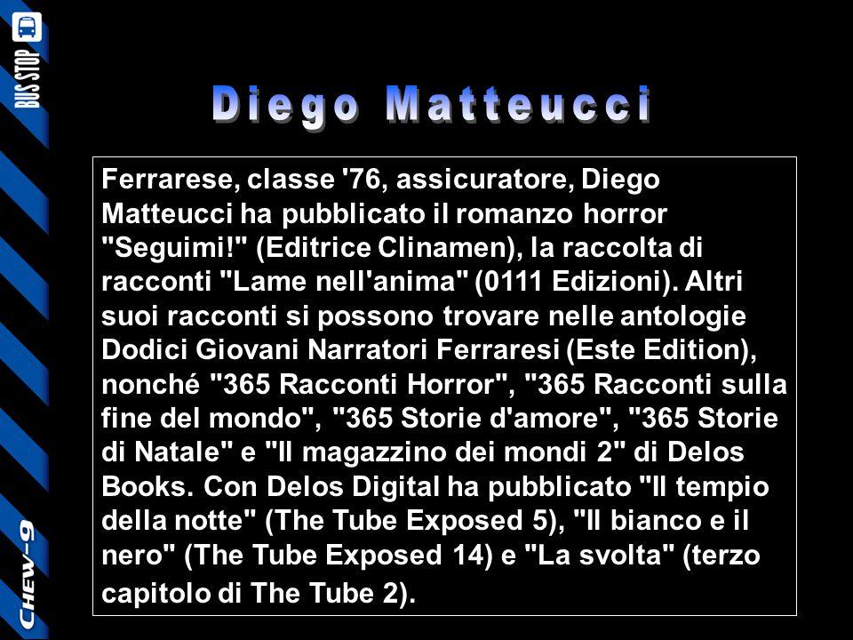 Ferrarese, classe '76, assicuratore, Diego Matteucci ha pubblicato il romanzo horror