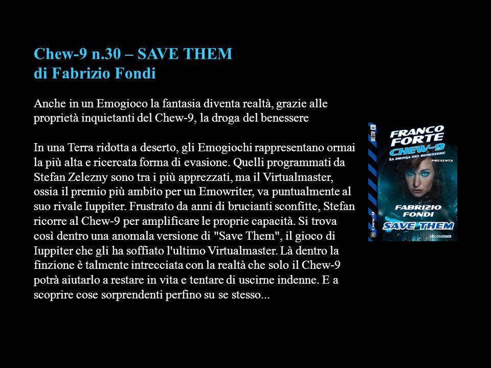 Chew-9 n.30 – SAVE THEM di Fabrizio Fondi Anche in un Emogioco la fantasia diventa realtà, grazie alle proprietà inquietanti del Chew-9, la droga del