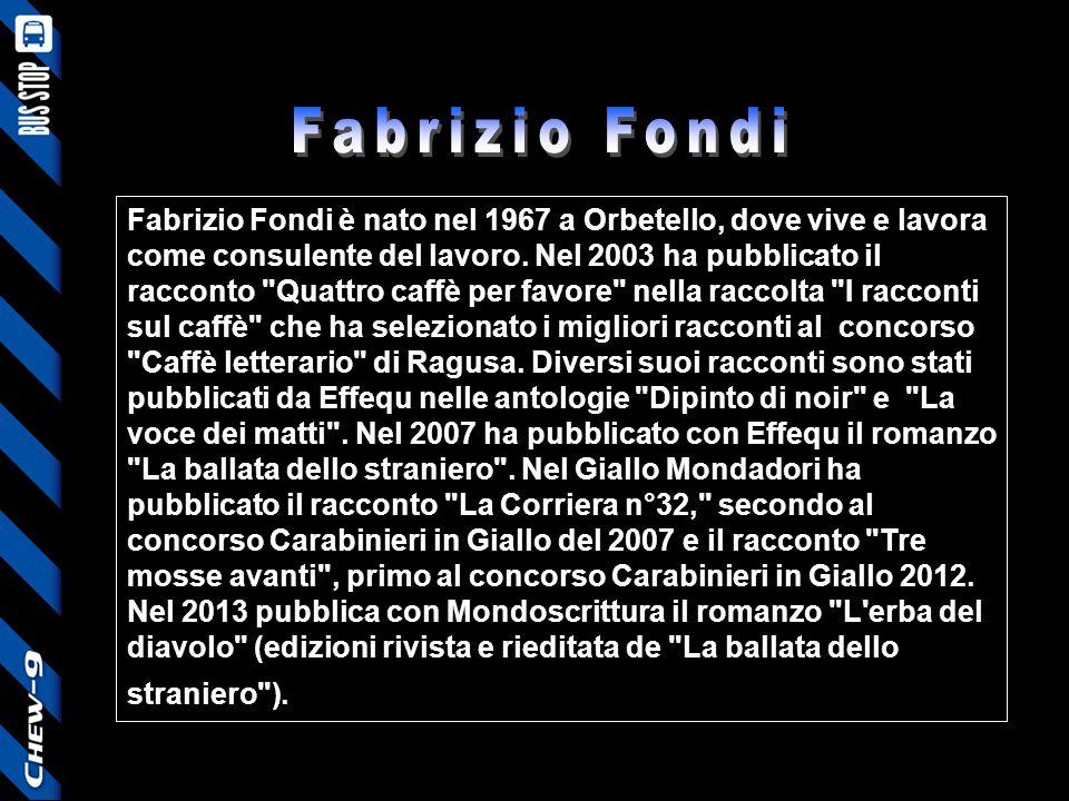 Fabrizio Fondi è nato nel 1967 a Orbetello, dove vive e lavora come consulente del lavoro. Nel 2003 ha pubblicato il racconto